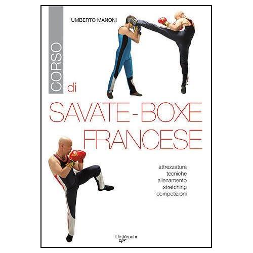Corso Di Savate-Boxe Francese. Attrezzatura, Tecniche, Allenamento, Stretching, Competizioni