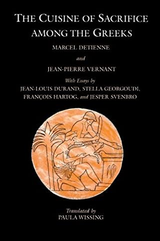 The Cuisine of Sacrifice among the Greeks by Detienne (1-Aug-1989)