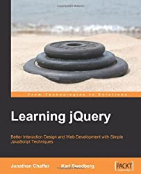 Learning jQuery : Better Interaction Design and Web Development with Simple JavaScript Techniques: jQuery: Better Interaction Design and Web Development with Simple JavaScript Techniques