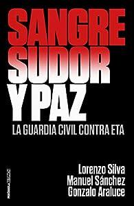 Sangre, sudor y paz: La Guardia Civil contra ETA par Lorenzo Silva
