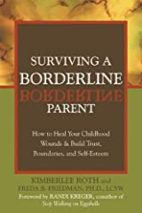 Surviving a Borderline Parent: How to Heal Your Childhood Wounds and Build Trust, Boundaries and Self-esteem Paperback