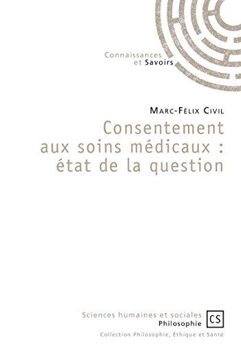Consentement aux soins médicaux : état de la question (Philosophie, éthique et santé) par Marc-Félix Civil