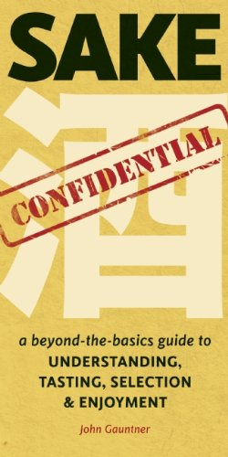 Sake Confidential: A Beyond-the-Basics Guide to Understanding, Tasting, Selection, and Enjoyment - Drink Sake