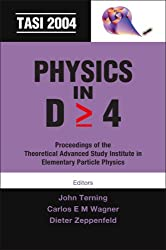 Physics in D>=4: TASI 2004, Proceedings of the Theoretical Advanced Study Institute in Elementary Particle Physics, Boulder, CO, USA: TASI 2004, ... Boulder, CO, USA, 6 June - 2 July 2004
