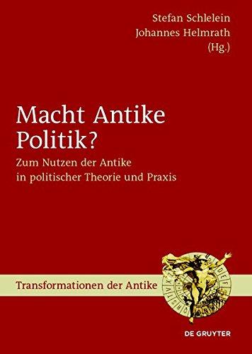 Macht Antike Politik?: Zum Nutzen der Antike in politischer Theorie und Praxis (Transformationen der Antike, Band 36)
