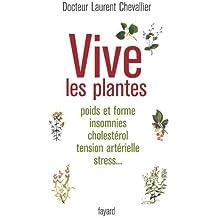 Vive les plantes : Poids et forme insomnies cholestérol tension artérielle stress... (Documents)