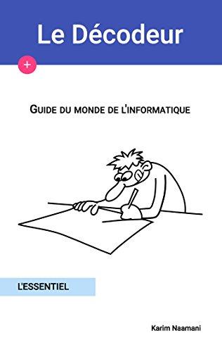 Guide du monde de l'informatique: L'essentiel (Le Décodeur) par Karim Naamani