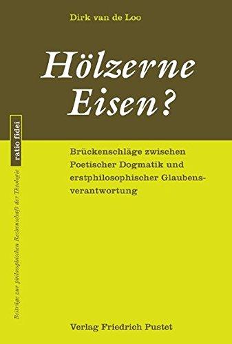 ückenschläge zwischen Poetischer Dogmatik und erstphilosophischer Glaubensverantwortung (ratio fidei) ()