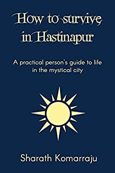 How to Survive in Hastinapur: A Practical Person's Guide to the Mystical City by [Komarraju, Sharath]