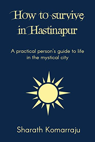 How to Survive in Hastinapur: A Practical Person\'s Guide to the Mystical City (English Edition)