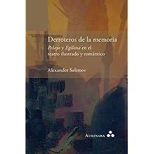 Derroteros de la memoria. Pelayo y Egilona en el teatro ilustrado y romántico