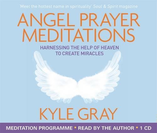 Angel Prayer Meditations: Harnessing the Help of Heaven to Create Miracles