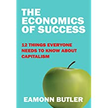 The Economics of Success: 12 Things Everyone Needs to Know About Capitalism