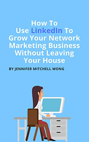 How To Use LinkedIn To Grow Your Network Marketing Business Without Leaving Your House (English Edition)