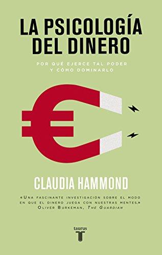 La psicología del dinero: Por qué ejerce tal poder y cómo dominarlo por Claudia Hammond