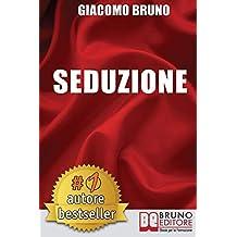 Seduzione. Tecniche di comunicazione e seduzione rapida per ogni sesso.  E-book
