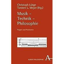 Musik - Technik - Philosophie: Fragen und Positionen (Alber-Reihe Philosophie)