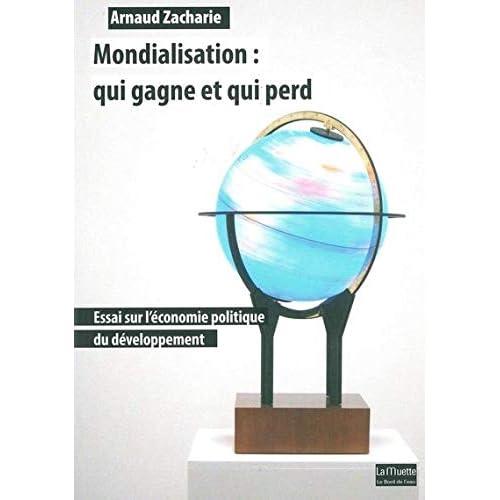 Mondialisation:Qui Gagne et qui Perd: Essai sur l'Économie Politique...