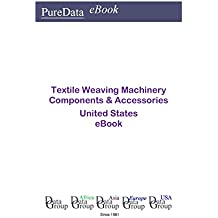 Textile Weaving Machinery Components & Accessories United States: Market Sales in the United States (English Edition)