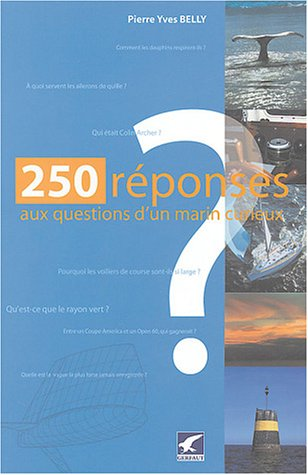 250 réponses aux questions d'un marin curieux par Pierre-Yves Bely