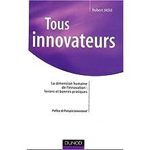 Tous innovateurs : La dimension humaine de l'innovation, leviers et bonnes pratiques