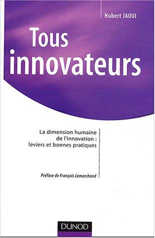 Tous innovateurs : La dimension humaine de l'innovation, leviers et bonnes pratiques par Hubert Jaoui