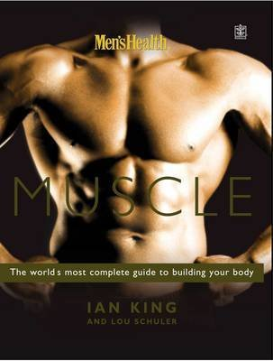 [Men's Health Muscle: The World's Most Complete Guide to Building Your Body] (By: Ian King) [published: February, 2003] par Ian King