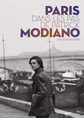 Paris dans les pas de Patrick Modiano par  Gilles Schlesser