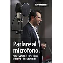 Parlare al microfono: Consigli, aneddoti, esempi pratici per coinvolgere il tuo pubblico