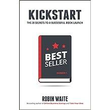 Kickstart: The 20 Secrets to a Successful Book Launch