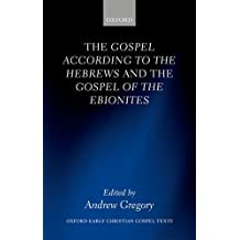 The Gospel according to the Hebrews and the Gospel of the Ebionites (Oxford Early Christian Gospel Texts)