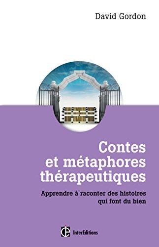 Contes et métaphores thérapeutiques - Apprendre à raconter des histoires qui font du bien par David Gordon