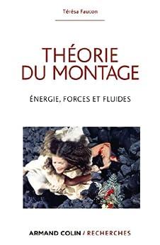 Théorie du montage : Énergie, forces et fluides (Armand Colin / Recherches) par [Faucon, Térésa]
