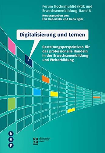 Digitalisierung und Lernen: Gestaltungsperspektiven für das professionelle Handeln in der Erwachsenenbildung und Weiterbildung (Forum Hochschuldidaktik und Erwachsenenbildung)