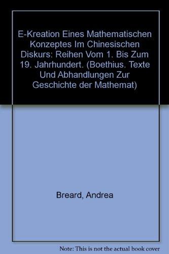 """Re-Kreation eines mathematischen Konzeptes im chinesischen Diskurs: """"Reihen"""" vom 1. bis zum 19. Jahrhundert. (Boethius, Band 42)"""