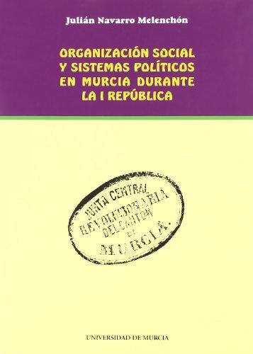 Organizacion Social y Sistemas Politicos en Murcia Durante la I Republica