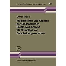 Möglichkeiten und Grenzen der Stochastischen Break-even-Ana- lyse als Grundlage von Entscheidungsverfahren (Physica-Schriften zur Betriebswirtschaft, Band 20)