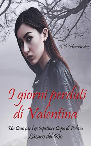 I Giorni Perduti di Valentina. Un Caso per l'ex Ispettore Capo di Polizia Lázaro del Río (Italian Edition)