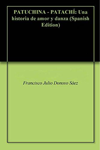 PATUCHINA - PATACHÍ: Una historia de amor y danza por Francisco Julio Donoso Sáez