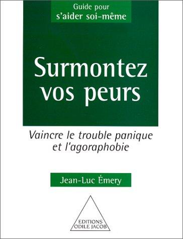 Surmontez vos peurs : Vaincre le trouble panique et l'agoraphobie par Jean-Luc Émery