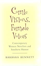 Comic Visions, Female Voices: Contemporary Women Novelists and Southern Humor (Southern Literary Studies)