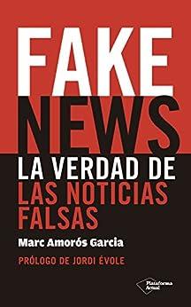 Fake News: La Verdad De Las Noticias Falsas por Marc Amorós García epub