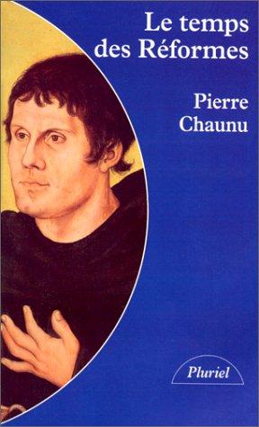Le Temps des Rformes : Histoire religieuse et systme de civilisation : la crise de la chrtient, l'clatement, 1250-1550