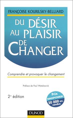 Du désir au plaisir de changer. Comprendre et provoquer le changement par Françoise Kourilsky