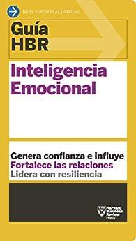 Guía HBR: Inteligencia Emocional: Genera confianza e influye. Fortalece las relaciones. Lidera con resiliencia. par  Harvard Business Review