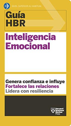 Guía HBR: Inteligencia Emocional: Genera confianza e influye. Fortalece las relaciones. Lidera con resiliencia. (Guías HBR nº 8) por Harvard Business Review