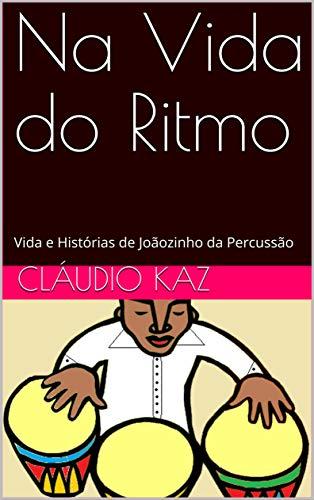 Na Vida do Ritmo: Vida e Histórias de Joãozinho da Percussão (Portuguese Edition)