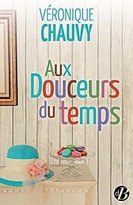 Aux douceurs du temps par Véronique Chauvy