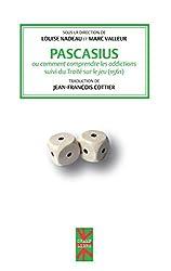 Pascasius ou comment comprendre les addictions: suivi du Traité sur le jeu