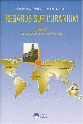 Regards sur l'uranium, tome 3 : les concentrations naturelles d'uranium par C. Valsardieu